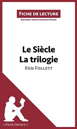 Lire un Le Siècle de Ken Follett - La trilogie (Fiche de lecture): Résumé complet et analyse détaillée de l'oeuvre pdf epub