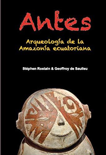 Antes: Arqueologia de la Amazonia ecuatoriana (D'Amérique latine) por Geoffroy de Saulieu