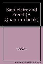Baudelaire and Freud (A Quantum book) by Bersani (1992-07-01)