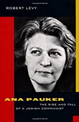 Ana Pauker: The Rise and Fall of a Jewish Communist