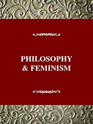Philosophy & Feminism: At the Border (The impact of feminism on the arts & sciences)