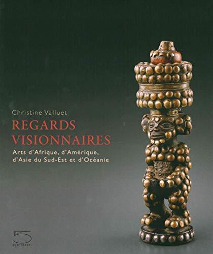Regards visionnaires : Arts d'Afrique, d'Amérique, d'Asie du Sud-Est et d'Océanie