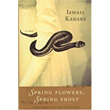 Spring Flowers, Spring Frost: A Novel by Ismail Kadare (2002-06-10)