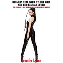 Dungeon Time with My Hot Wife and her Lesbian Lover: The Cuckold's Hot Wife and the Lesbian Stripper: Book 2