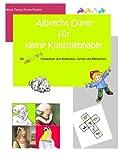 Albrecht Duerer fuer kleine Kunstliebhaber - Maria Teresa Torres Fischer