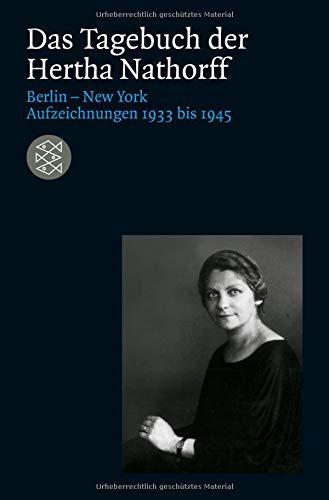 Das Tagebuch der Hertha Nathorff: Berlin-New York; Aufzeichnungen 1933 bis 1945 (Die Zeit des Nationalsozialismus)
