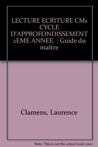 LECTURE ECRITURE CM1 CYCLE D'APPROFONDISSEMENT 2EME ANNEE. : Guide du maître