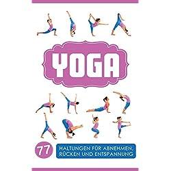 Yoga: Yoga für Einsteiger: 77 Haltungen für Abnehmen, Rücken und Entspannung (Yoga Nidra, Yoga für Späteinsteiger, Yoga für dein Leben, Mudras Finger ... Yoga für Einsteiger, Yoga für Schwangere)