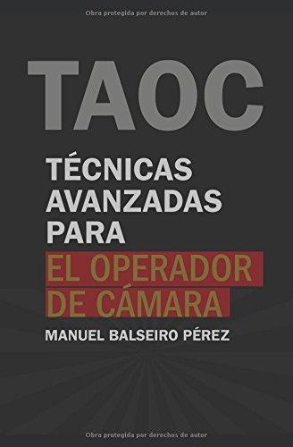 Técnicas avanzadas para el operador de cámara (TECNICATV) por Manuel Balseiro Pérez