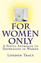 For Women Only: A Novel Approach to Depression in Women by London Tracy (2012-06-24)