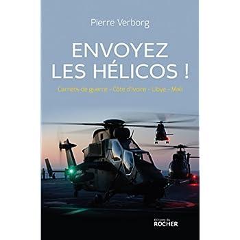 Envoyez les hélicos !: Carnets de guerre : Côte d'Ivoire - Libye - Mali