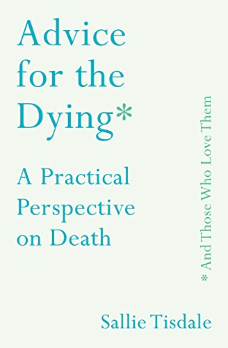Advice for the Dying (and Those Who Love Them): A Practical Perspective on Death (English Edition) por Sallie Tisdale