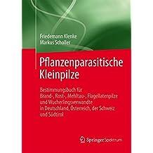 Pflanzenparasitische Kleinpilze: Bestimmungsbuch für Brand-, Rost-, Mehltau-, Flagellatenpilze und Wucherlingsverwandte in Deutschland, Österreich, der Schweiz und Südtirol
