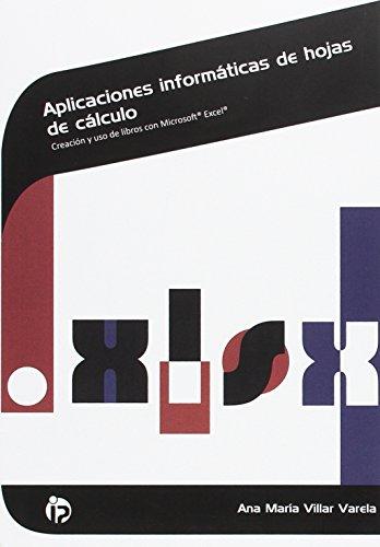 Aplicaciones informáticas de hojas de cálculo: Creación y uso de libros con Microsoft Excel (Administración y gestión) por Ana María Villar Varela
