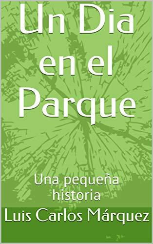 Un Dia en el Parque: Una pequeña historia por Luis Carlos Márquez