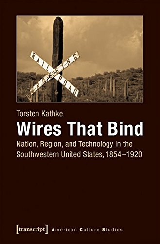 wires-that-bind-nation-region-and-technology-in-the-southwestern-united-states-1854-1920
