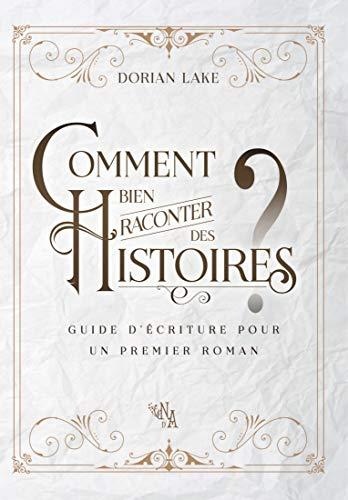 Couverture du livre Comment bien raconter des histoires ?: Guide d'écriture pour un premier roman