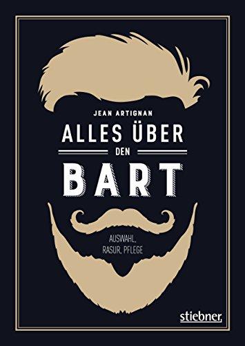 Alles über den Bart: Auswahl, Rasur, (Bärte Gesicht)