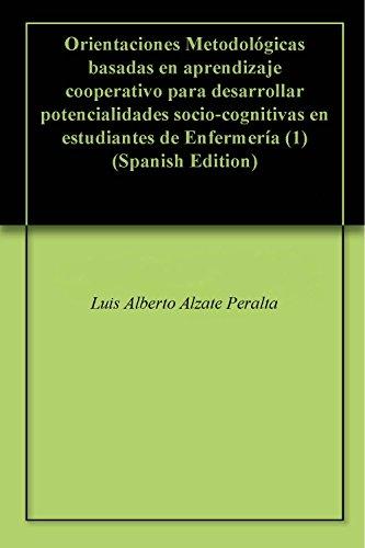 Orientaciones Metodológicas basadas en aprendizaje cooperativo para desarrollar potencialidades socio-cognitivas en estudiantes de Enfermería (1) por Luis Alberto Alzate Peralta