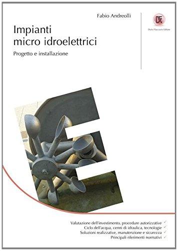 Impianti micro idroelettrici. Progetto e installazione di Fabio Andreolli