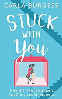 Stuck with You: the perfect feel-good romantic comedy! by [Burgess, Carla]