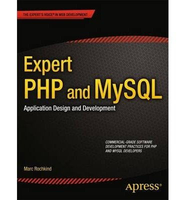[(Expert PHP and MySQL: Application Design and Development )] [Author: Marc J. Rochkind] [Mar-2014]