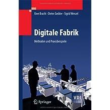 Digitale Fabrik: Methoden und Praxisbeispiele (VDI-Buch)