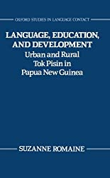 Language, Education, and Development: Urban and Rural Tok Pisin in Papua New Guinea (Oxford Studies in Language Contact)