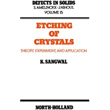 Etching of Crystals: Theory, Experiment and Application (Defects in Solids) (English Edition)
