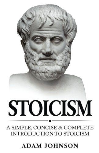 Stoicism: A Simple, Concise and Complete Introduction to Stoicism por Adam Johnson