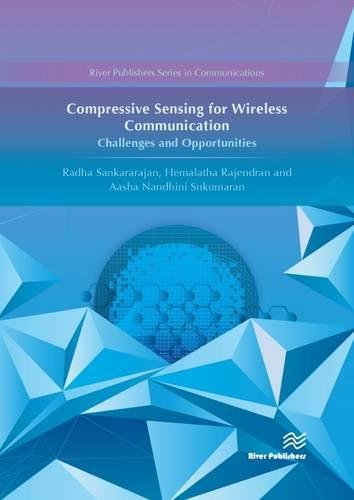 Compressive Sensing for Wireless Communication: Challenges and Opportunities (The River Publishers Series in Communications)