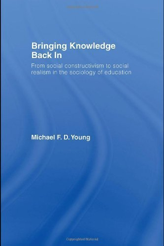 Bringing Knowledge Back In: From Social Constructivism to Social Realism in the Sociology of Education 1st edition by Young, Michael (2007) Paperback