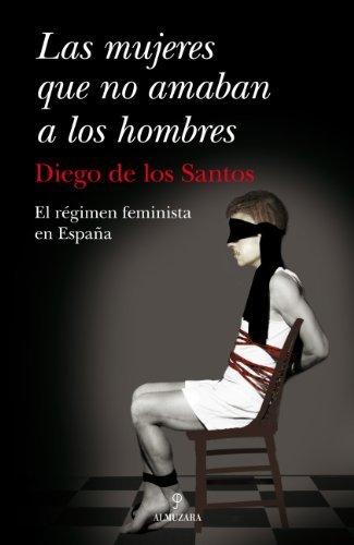 Las mujeres que no amanban a los hombres (Sociedad Actual (almuzara)) por Diego de los Santos Parejo