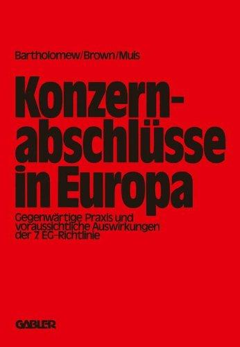 Konzernabschlüsse in Europa: Gegenwärtige Praxis und voraussichtliche Auswirkungen der 7. EG.-Richtlinie