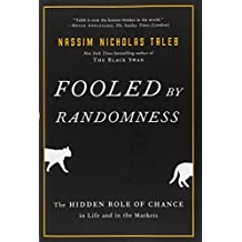 Fooled by Randomness: The Hidden Role of Chance in Life and in the Markets (Incerto, Band 1)