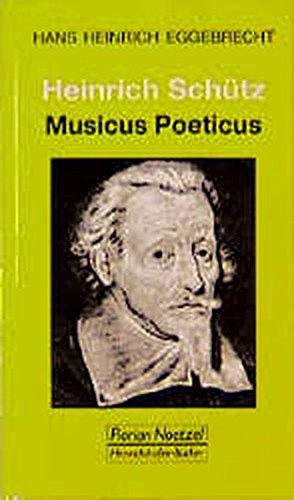 Heinrich Schütz: Musicus poeticus (Taschenbücher zur Musikwissenschaft, Band 92)