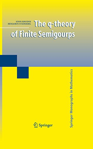 The q-theory of Finite Semigroups (Springer Monographs in Mathematics) (English Edition)