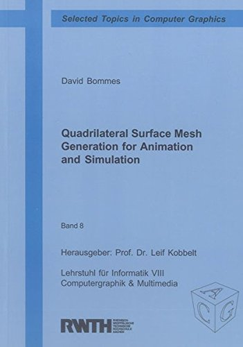 Quadrilateral Surface Mesh Generation for Animation and Simulation (Selected Topics in Computer Graphics, Band 8)