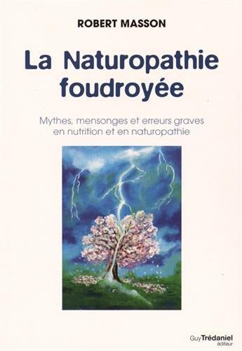 La naturopathie foudroye : Mythes, mensonges et erreurs graves en nutrition