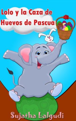 Libros para niños: Lolo y la Caza de Huevos de Pascua: (Cuentos para Niños) Spanish picture book for children (para niños de 3-7 años) (Libro elefantes. Spanish animal books. nº 2) por Sujatha Lalgudi