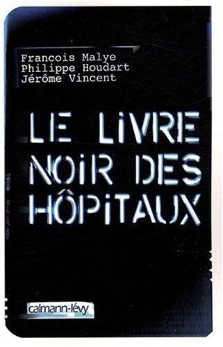 Le livre noir des hôpitaux par Philippe Houdart, François Malye, Jérôme Vincent