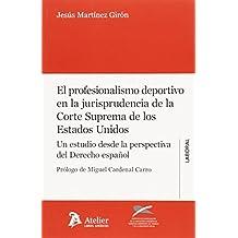 Profesionalismo Deportivo En La Jurisprudencia De La Corte Suprema De Los Estados Unidos. Un Estudio Desde La Perspectiva Del Derecho Español (Atelier Laboral)