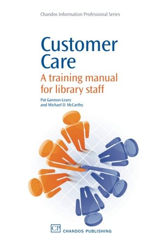 Customer Care: A Training Manual for Library Staff (Chandos Information Professional Series)