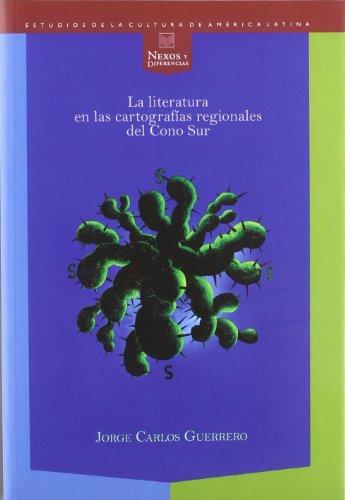 Descargar Libro La literatura en las cartografías regionales del Cono Sur. (Nexos y diferencias) de Guerrero
