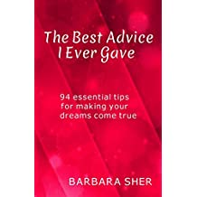 The Best Advice I Ever Gave: 94 essential tips for making your dreams come true