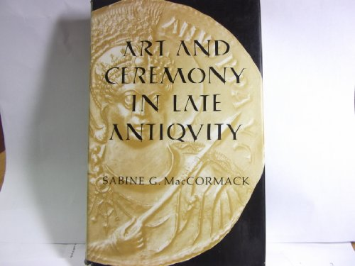 Art and Ceremony in Late Antiquity (The Transformation of the classical heritage) por Sabine McCormack