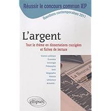 Réussir le concours commun IEP : L'argent - Tout le thème en dissertations corrigées et fiches de lecture - ScPo/IEP, 2011