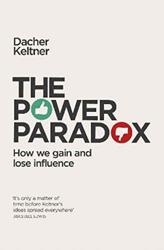 the-power-paradox-how-we-gain-and-lose-influence