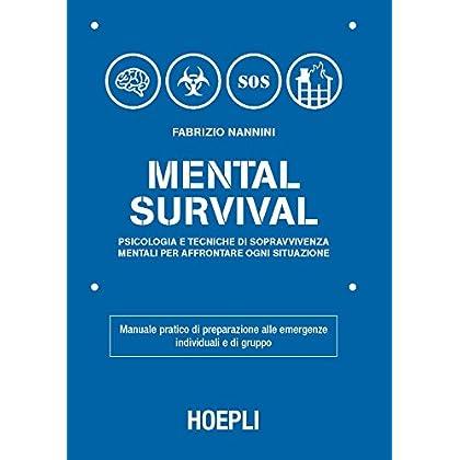 Mental Survival. Psicologia E Tecniche Di Sopravvivenza Mentali Per Affrontare Ogni Situazione