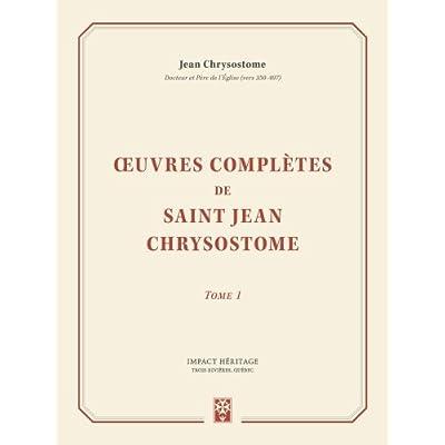 Œuvres complètes de saint Jean Chrysostome, tome 1